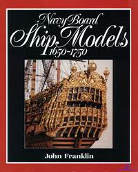 Franklin John. Navi Board. Ship Models 1650-1750