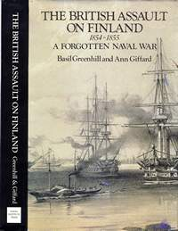 Greenhill Basil, Giffard Ann. The British Assault on Finland. 1854-1855. A Forgotten Naval War
