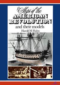 Harold M. Hahn. Ships of the American Revolution and Their Models