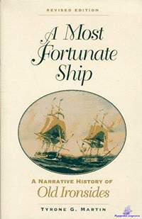 Martin, Tyrone G. A Most Fortunate Ship. A Narrative History of Old Ironsides