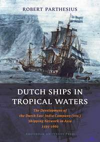 Parthesius Robert. Dutch Ships in Tropical Waters