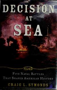Symonds Craig L. Decision at Sea Five Naval Battles that Shaped American History