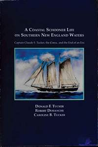 Tucker D.F., Demanche R., Tucker C.B. A Coastal Schooner Life on Southern New England Waters
